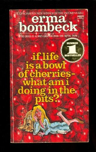 9780449238943: If Life Is a Bowl of Cherries-What Am I Doing in the Pits?