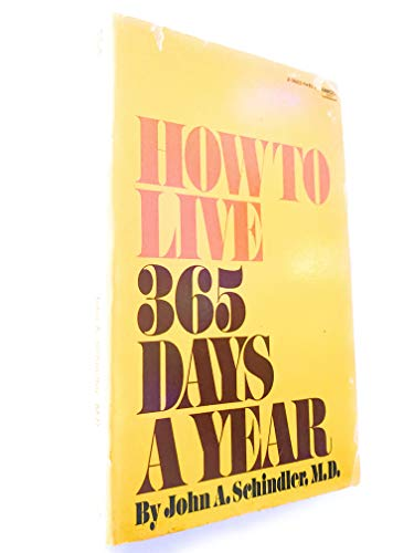 Schindler John A How To Live 365 Days A Year Abebooks