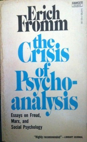 9780449307922: The Crisis of Psychoanalysis: Essays on Freud, Marx, and Social Psychology