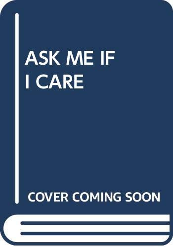 9780449700730: Ask Me If I Care