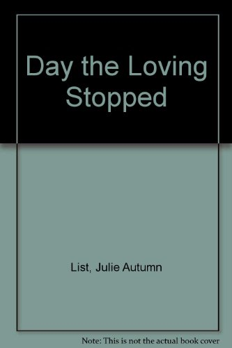 Day the Loving Stopped: List, Julie