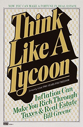 Think Like a Tycoon: Inflation Can Make You Rich Through Taxes & Real Estate (0449900681) by Greene, Bill