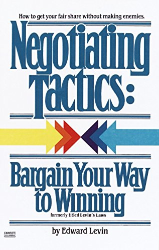 Negotiating Tactics: Bargain Your Way to Winning: Edward Levin