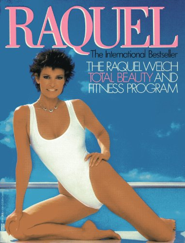 Raquel: The Raquel Welch Total Beauty and Fitness Program: Welch, Raquel
