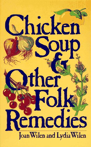 Chicken Soup & Other Folk Remedies (0449901904) by Wilen, Joan; Wilen, Lydia