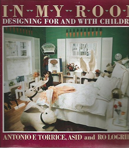 In My Room: Designing for and With Children: Torrice, Antonio F.; Logrippo, Ro