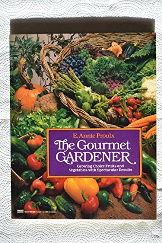 The Gourmet Gardener: Growing Choice Fruits and: Annie E. Proulx