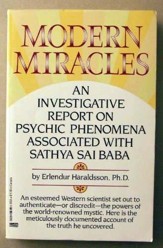 MODERN MIRACLES - An Investigative Report on Psychic Phenomena Associated with Sathya Sai Baba: ...