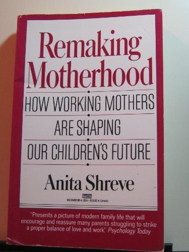 9780449903001: Remaking Motherhood: How Working Mothers Are Shaping Our Children's Future