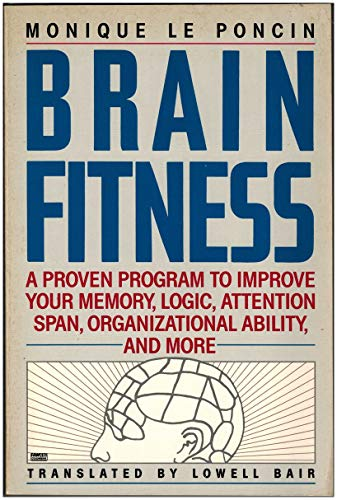 9780449903483: Brain Fitness: A Proven Program to Improve Your Memory, Logic, Attention Span, Organizational Ability, and More