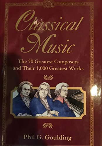 9780449903568: Classical Music: The 50 Greatest Composers and Their 1000 Greatest Works