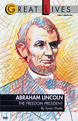 Abraham Lincoln: The Freedom President (Great Lives: Sloate, Susan