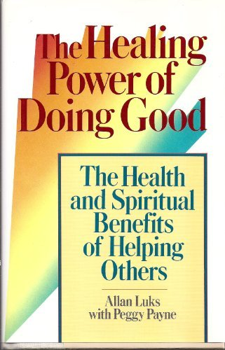 The Healing Power of Doing Good: The: Allan Luks, Peggy