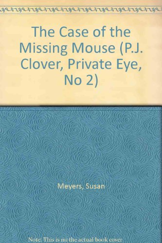 The Case of the Missing Mouse: (#2) (P.J. Clover, Private Eye, No 2): Susan Meyer