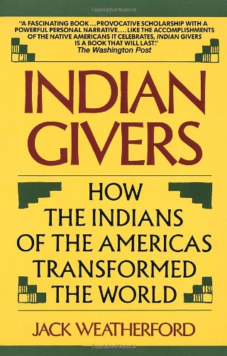 Indian Givers. How the Indians of America Transformed the World.