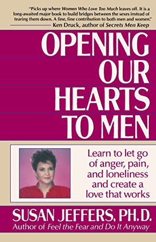 9780449905135: Opening Our Hearts to Men: Learn to Let Go of Anger, Pain, and Loneliness and Create a Love That Works