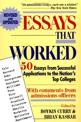 essays that worked for college applications (ed. curry) Curry, boykin, ed kasbar, brian, ed a collection of 50 essays from successful applications to various us colleges is presented along with comments from.