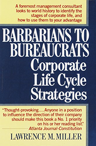 9780449905265: Barbarians to Bureaucrats: Corporate Life Cycle Strategies