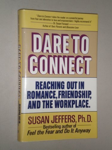 9780449905401: Dare to Connect: Reaching Out in Romance, Friendship, and the Workp