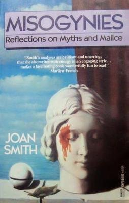 Misogynies: Reflections on Myths and Malice: Smith, Joan