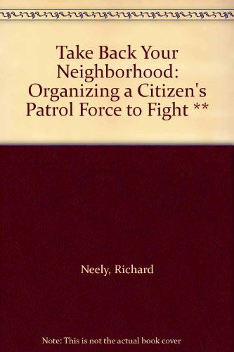 Take Back Your Neighborhood: Organizing a Citizen's Patrol Force to Fight **