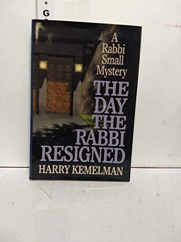 The Day the Rabbi Resigned (A Rabbi: Kemelman, Harry