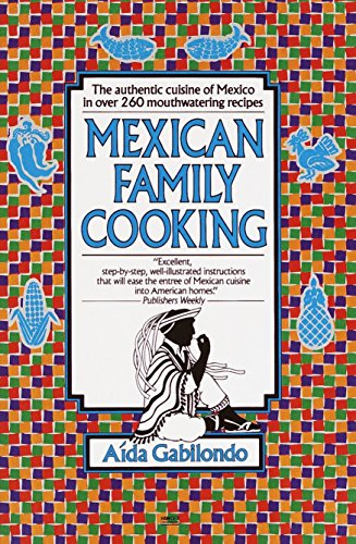 Mexican Family Cooking: The Authentic Cuisine of Mexico in over 260 Mouthwatering
