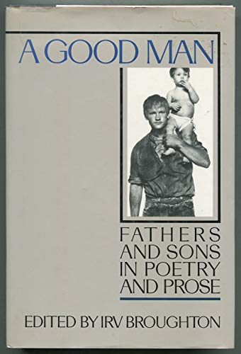 9780449907474: A Good Man: Fathers and Sons in Poetry and Prose