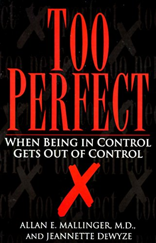 Too Perfect : When Being in Control Gets Out of Control: Jeannette Dewyze; Allan Mallinger