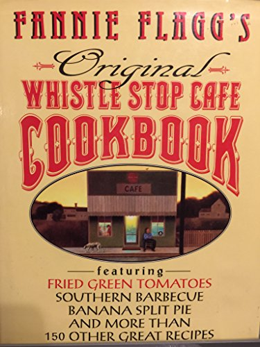 9780449908778: Fannie Flagg's Original Whistlestop Cafe Cookbook: Featuring : Fried Green Tomatoes, Southern Barbecue, Banana Split Cake, and Many Other Great Reci