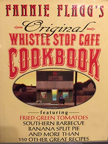 Fannie Flagg's Original Whistle Stop (Whistlestop) Cafe Cookbook: Featuring Fried Green ...