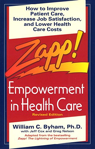 9780449908853: Zapp! Empowerment in Health Care: How to Improve Patient Care, Increase Employee Job Satisfaction, and Lower Health Care Costs