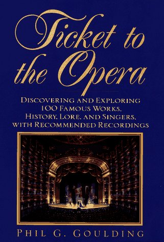 9780449909003: Ticket to the Opera: Discovering and Exploring 100 Famous Works, History, Lore, and Singers, With Recommended Recordings