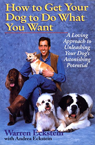 9780449909560: How to Get Your Dog to Do What You Want: A Loving Approach to Unleashing Your Dog's Astonishing Potential