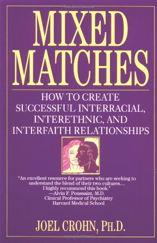 9780449909614: Mixed Matches: How to Create Successful Interracial, Interethnic, and Interfaith Relationships