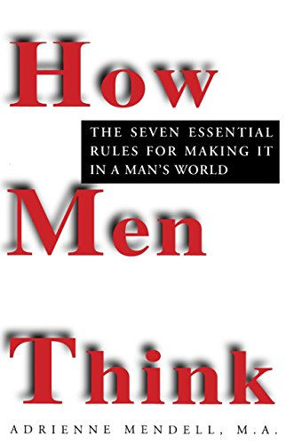 9780449909782: How Men Think: The Seven Essential Rules for Making It in a Man's World