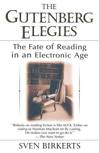 The Gutenberg Elegies: The Fate of Reading: BIRKERTS, Sven