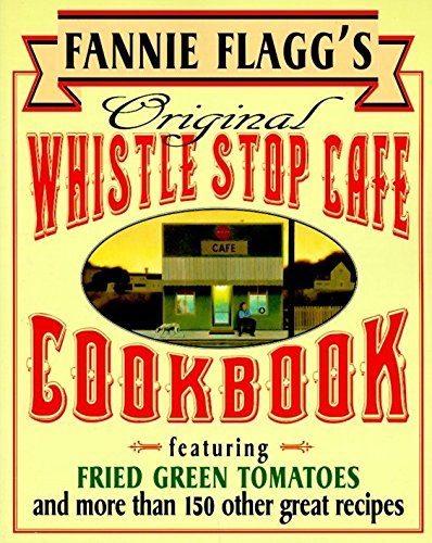 9780449910283: Fannie Flagg's Original Whistle Stop Cafe Cookbook: Featuring : Fried Green Tomatoes, Southern Barbecue, Banana Split Cake, and Many Other Great Rec