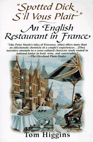 Spotted Dick S'il Vous Plait: An English Restaurant in France (0449910474) by Tom Higgins