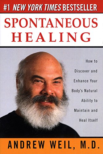Spontaneous Healing : How to Discover and Enhance Your Body's Natural Ability to Maintain and Hea...