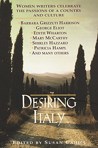 9780449910801: Desiring Italy: Women Writers Celebrate the Passions of a Country and Culture