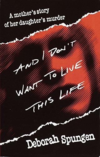 9780449911419: And I Don't Want to Live This Life: A Mother's Story of Her Daughter's Murder