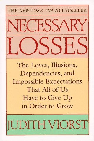 9780449911525: Necessary Losses: The Loves, Illusions, Dependencies and Impossible Expectations That All of Us Have to Give Up in Order to Grow