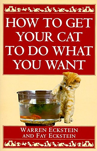 9780449912287: How to Get Your Cat to Do What You Want
