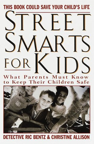Street Smarts for Kids: What Parents Must: Bentz, Detective Ric,