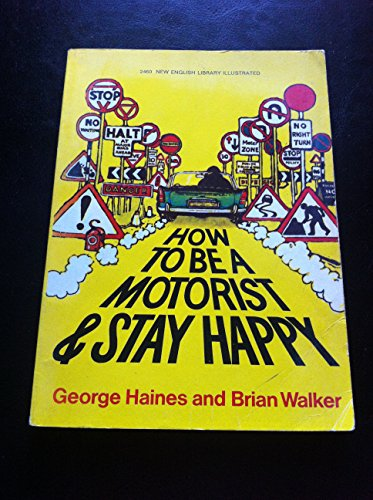 How to be a Motorist and Stay Happy (9780450002281) by George Henry Haines; Brian Walker