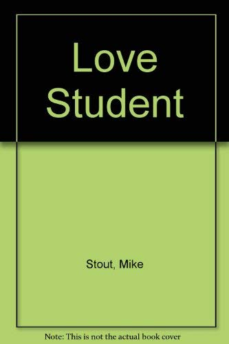 The Love Student : A Young Man's: Stout, Mike