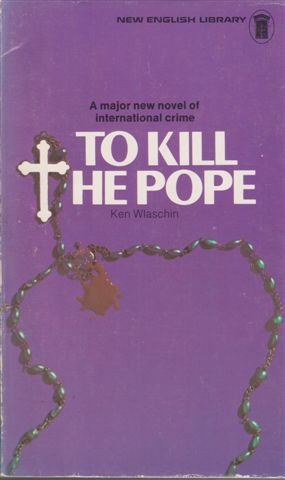 To Kill The Pope (0450009432) by Ken Wlaschin