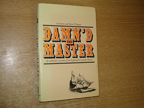 The Damn'd Master: [an Authentic Account of an Eighteenth Century Slaver]: Plimmer, Charlotte;...