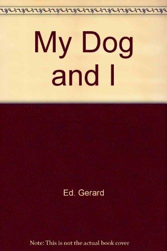 My Dog and I: ED. GERARD